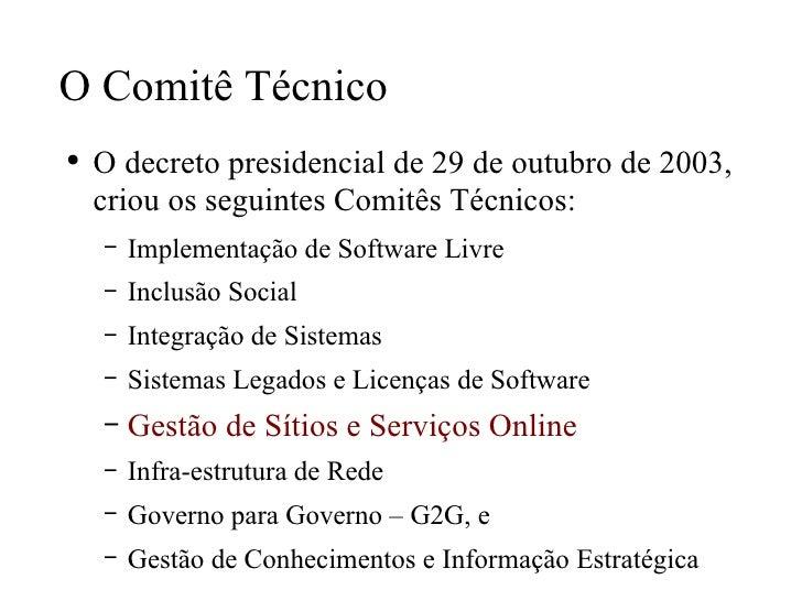 O Comitê Técnico <ul><li>O decreto presidencial de 29 de outubro de 2003, criou os seguintes Comitês Técnicos: </li></ul><...