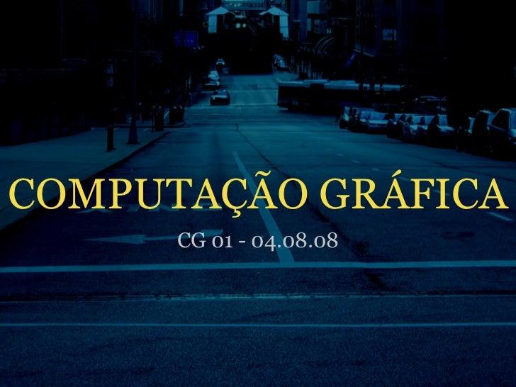 COMPUTAÇÃO GRÁFICA       CG 01 - 04.08.08