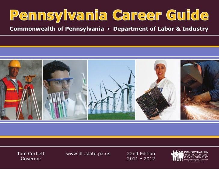 Pennsylvania Career GuideCommonwealth of Pennsylvania • Department of Labor & Industry  Tom Corbett    www.dli.state.pa.us...