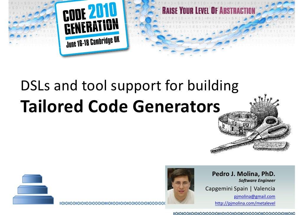 DSLs and tool support for building  Tailored Code Generators Pedro J. Molina, PhD. Software Engineer Capgemini Spain   Val...