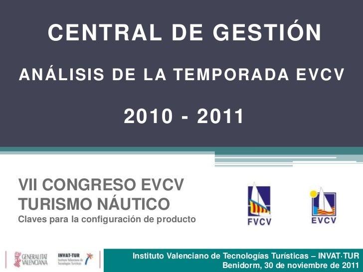 CENTRAL DE GESTIÓNANÁLISIS DE LA TEMPORADA EVCV                       2010 - 2011VII CONGRESO EVCVTURISMO NÁUTICOClaves pa...