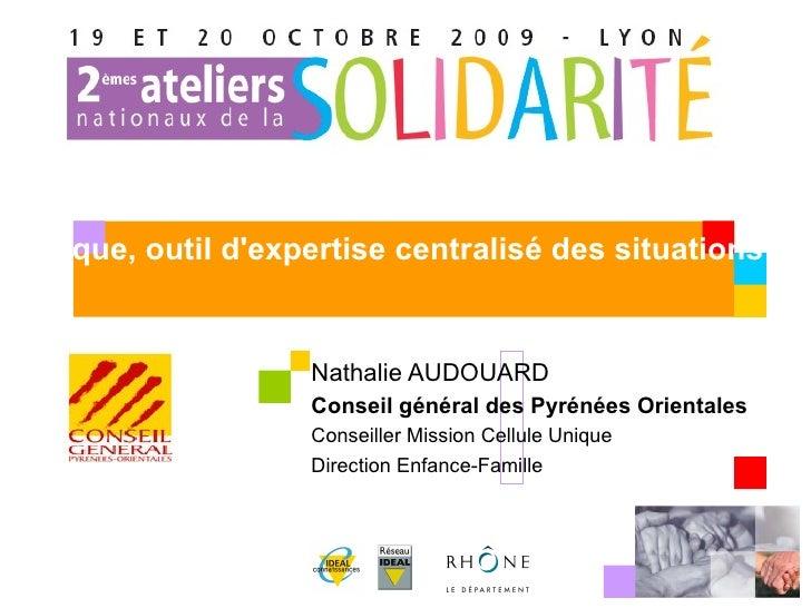 Nathalie AUDOUARD Conseil général des Pyrénées Orientales Conseiller Mission Cellule Unique Direction Enfance-Famille La c...