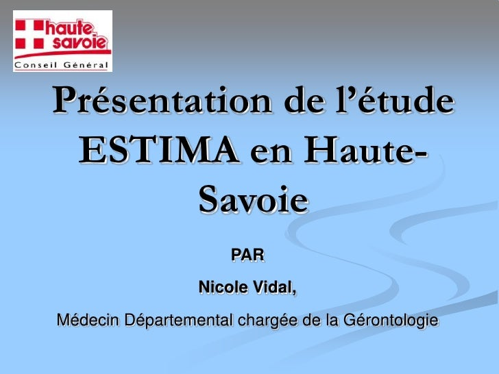 Présentation de l'étude ESTIMA en Haute-        Savoie                     PAR                 Nicole Vidal,Médecin Départ...