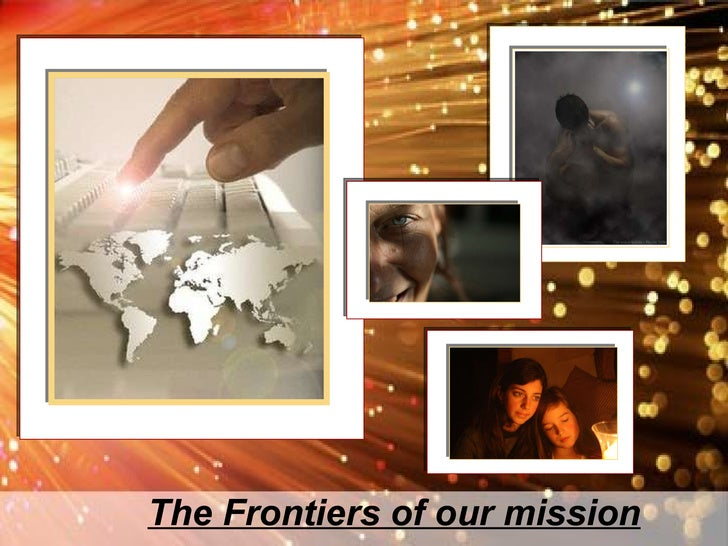 The Frontiers of our mission