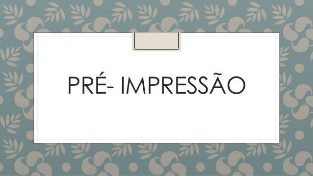 PRÉ- IMPRESSÃO