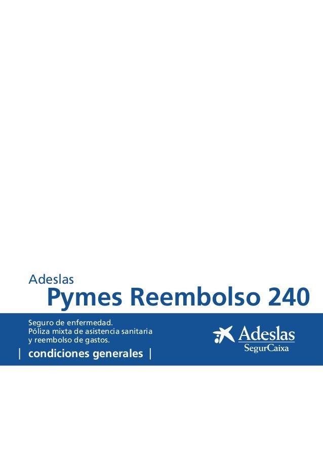 condiciones generales Seguro de enfermedad. Póliza mixta de asistencia sanitaria y reembolso de gastos. Pymes Reembolso 24...