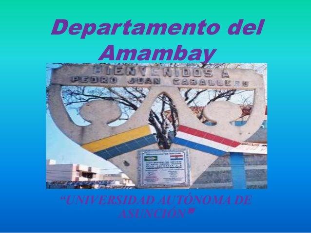 """Departamento del   Amambay""""UNIVERSIDAD AUTÓNOMA DE       ASUNCIÓN"""""""