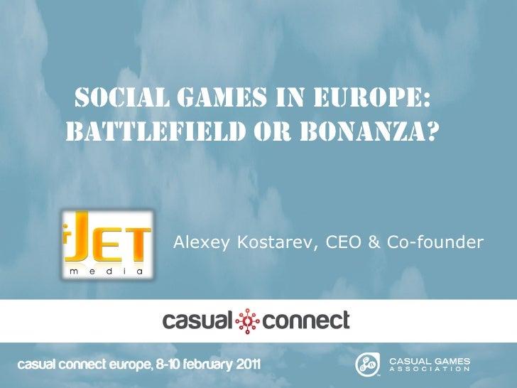 Social Games in Europe:Battlefield or Bonanza?      Alexey Kostarev, CEO & Co-founder
