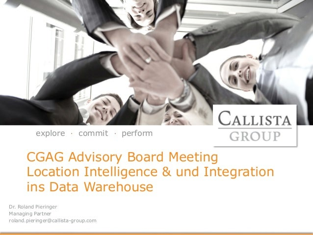 explore commit .  .  perform  CGAG Advisory Board Meeting  Location Intelligence & und Integration  ins Data Warehouse  Dr...