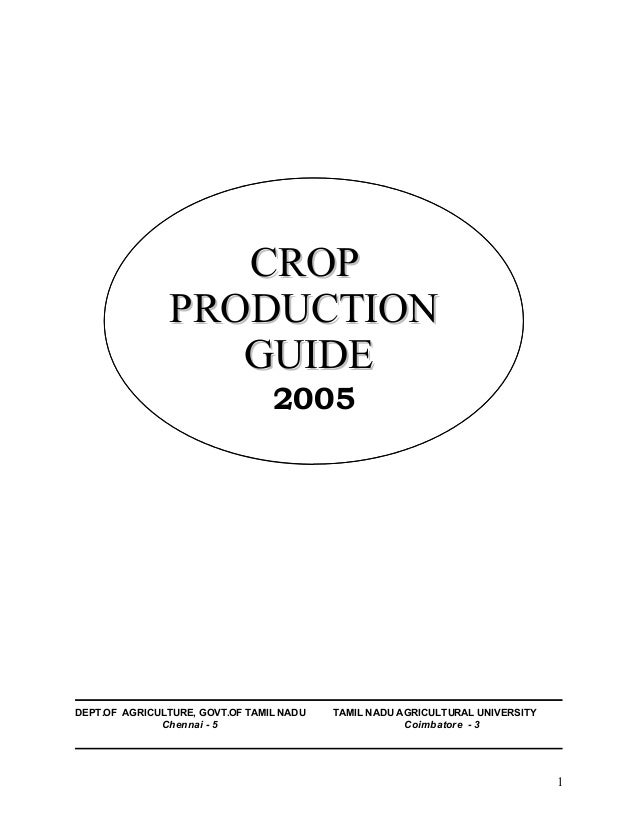 1 DEPT.OF AGRICULTURE, GOVT.OF TAMIL NADU TAMIL NADU AGRICULTURAL UNIVERSITY Chennai - 5 Coimbatore - 3 CROPCROP PRODUCTIO...