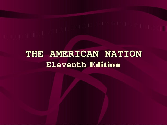 THE AMERICAN NATIONTHE AMERICAN NATION Eleventh Edition