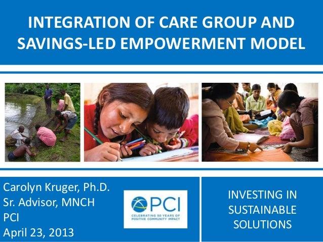 INVESTING INSUSTAINABLESOLUTIONSINTEGRATION OF CARE GROUP ANDSAVINGS-LED EMPOWERMENT MODELCarolyn Kruger, Ph.D.Sr. Advisor...