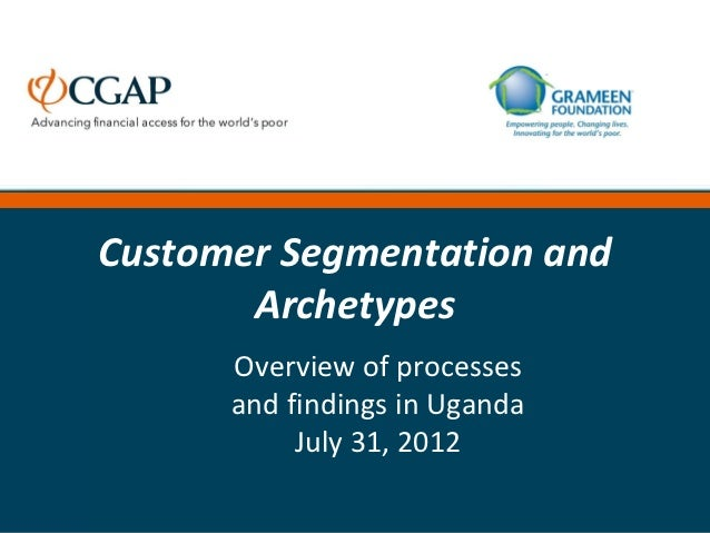 Customer Segmentation and       Archetypes      Overview of processes      and findings in Uganda           July 31, 2012