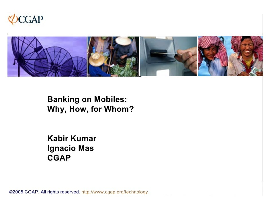 Banking on Mobiles:                  Why, How, for Whom?                    Kabir Kumar                  Ignacio Mas      ...