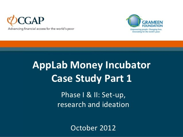 AppLab Money Incubator   Case Study Part 1     Phase I & II: Set-up,    research and ideation        October 2012