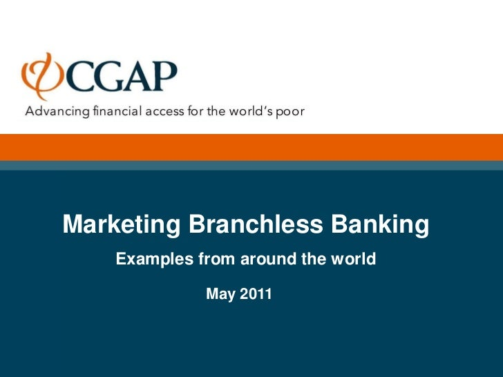 Marketing Branchless Banking    Examples from around the world              May 2011