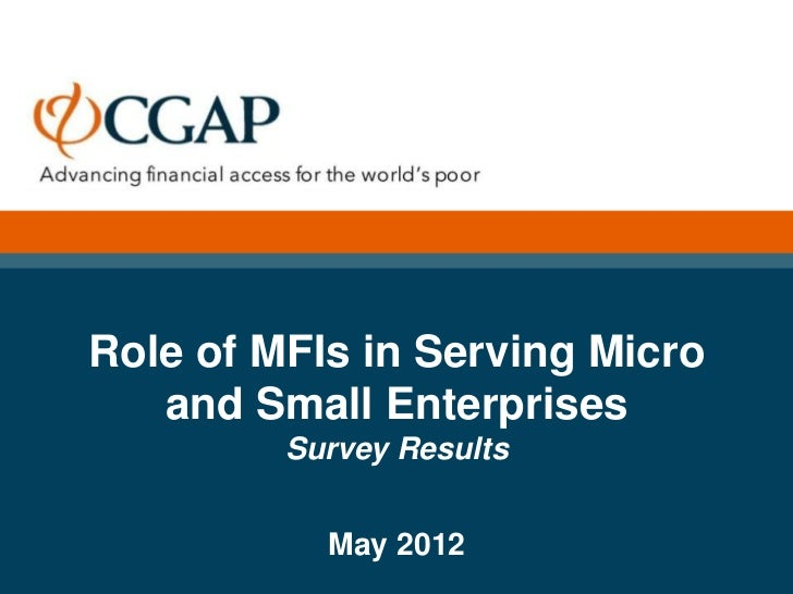 Role of MFIs in Serving Micro   and Small Enterprises         Survey Results           May 2012