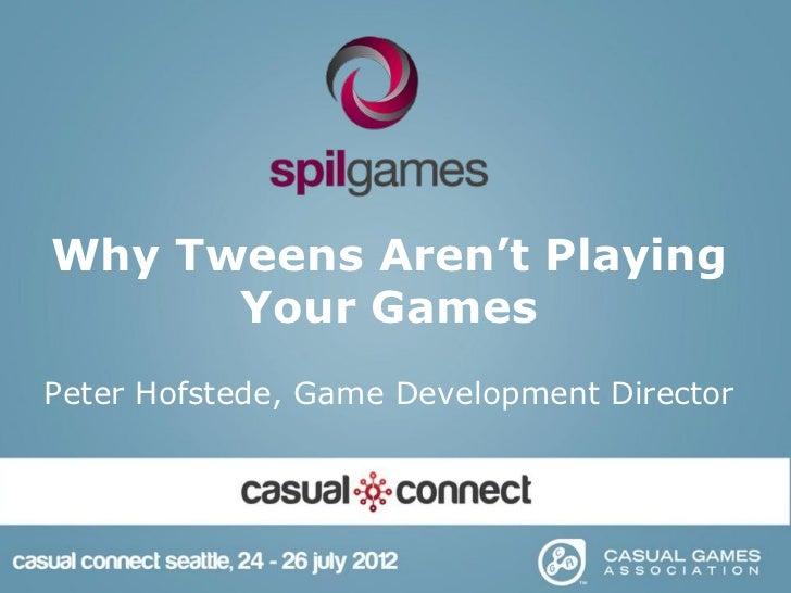 Why Tweens Aren't Playing      Your GamesPeter Hofstede, Game Development Director