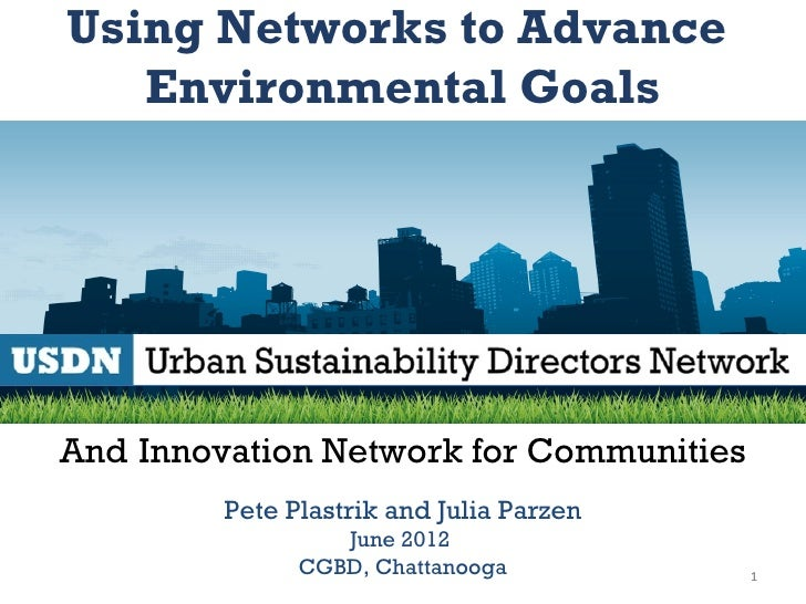 Using Networks to Advance   Environmental GoalsAnd Innovation Network for Communities         Pete Plastrik and Julia Parz...