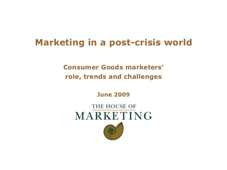 Marketing in a post-crisis world Consumer Goods marketers' role, trends and challenges June 2009