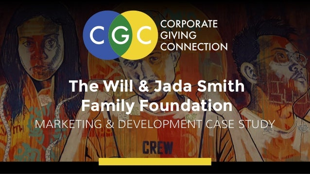 The Will & Jada Smith Family Foundation MARKETING & DEVELOPMENT CASE STUDY