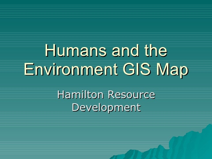 Humans and the Environment GIS Map Hamilton Resource Development