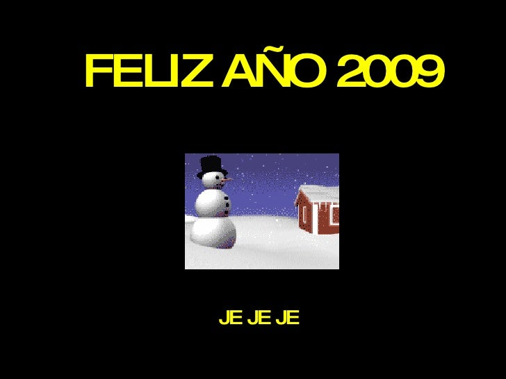 FELIZ AÑO 2009 JE JE JE