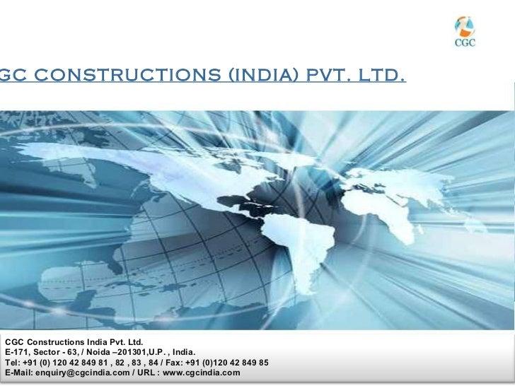 GC CONSTRUCTIONS (INDIA) PVT. LTD.CGC Constructions India Pvt. Ltd.E-171, Sector - 63, / Noida –201301,U.P. , India.Tel: +...