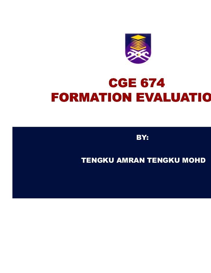 CGE 674FORMATION EVALUATION             BY:   TENGKU AMRAN TENGKU MOHD