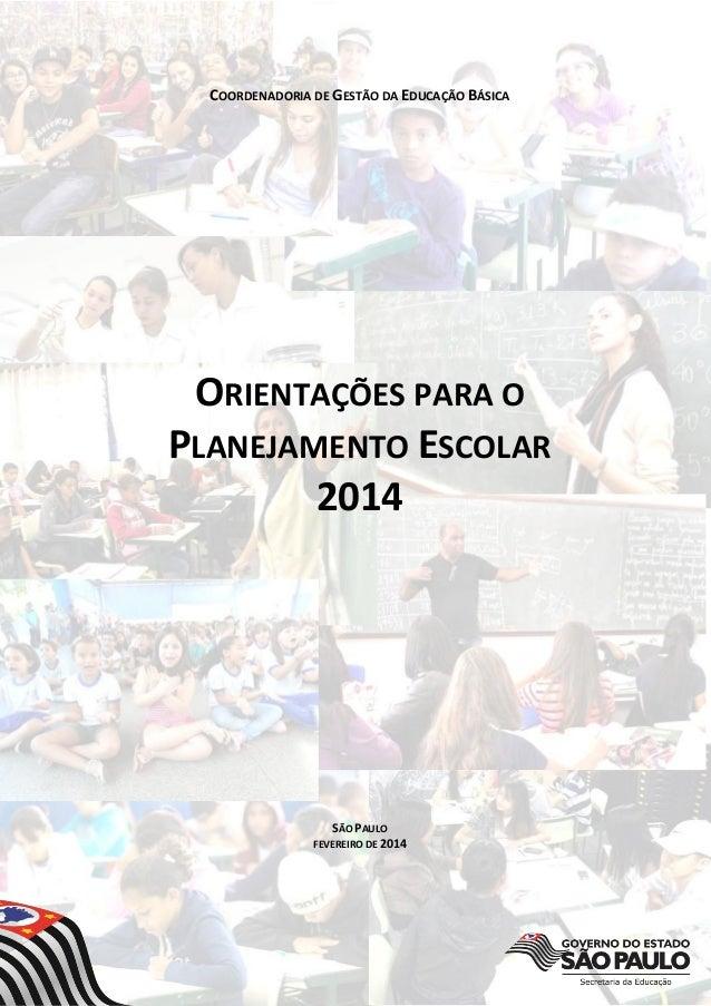 COORDENADORIA DE GESTÃO DA EDUCAÇÃO BÁSICA  ORIENTAÇÕES PARA O PLANEJAMENTO ESCOLAR 2014  SÃO PAULO FEVEREIRO DE 2014
