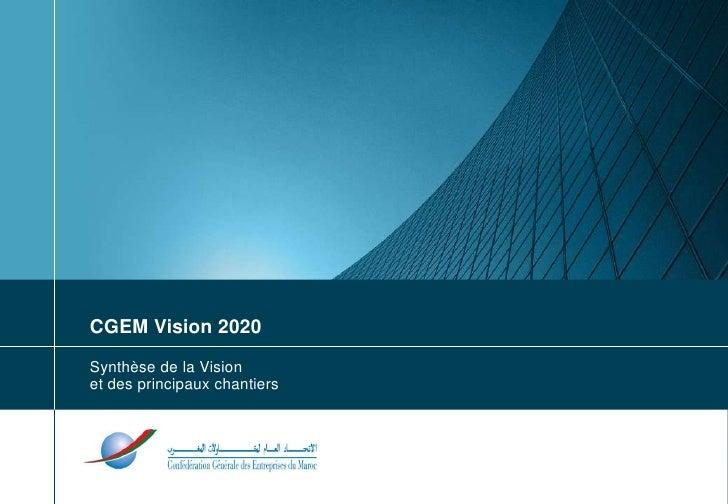 1<br />CGEM Vision 2020<br />Synthèse de la Vision<br />et des principaux chantiers<br />Casablanca, janvier 2010<br />