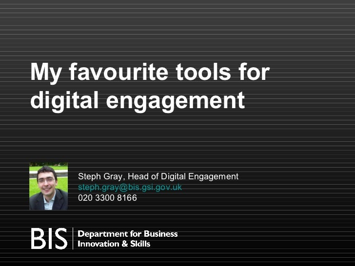 My favourite tools for digital engagement       Steph Gray, Head of Digital Engagement     steph.gray@bis.gsi.gov.uk     0...