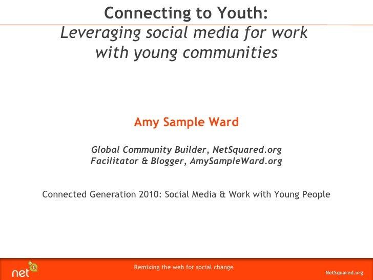 Amy Sample Ward Global Community Builder, NetSquared.org Facilitator & Blogger, AmySampleWard.org Connected Generation 201...