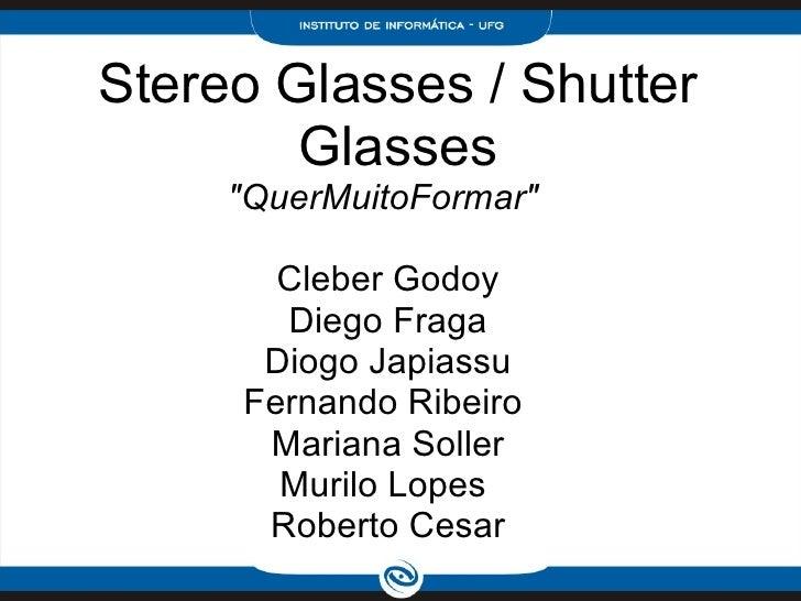 """Stereo Glasses / Shutter Glasses """"QuerMuitoFormar""""  Cleber Godoy Diego Fraga Diogo Japiassu Fernando Ribeiro  Ma..."""