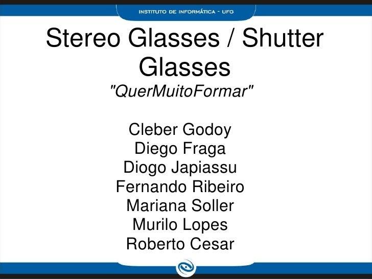 """Stereo Glasses / Shutter         Glasses      """"QuerMuitoFormar""""         Cleber Godoy         Diego Fraga        Diogo Japi..."""