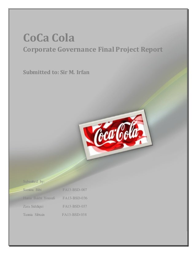 CoCa Cola Corporate Governance Final Project Report Submitted to: Sir M. Irfan Submitted by: Samina Bibi FA13-BSD-007 Huma...