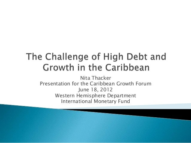 Nita Thacker Presentation for the Caribbean Growth Forum June 18, 2012 Western Hemisphere Department International Monetar...