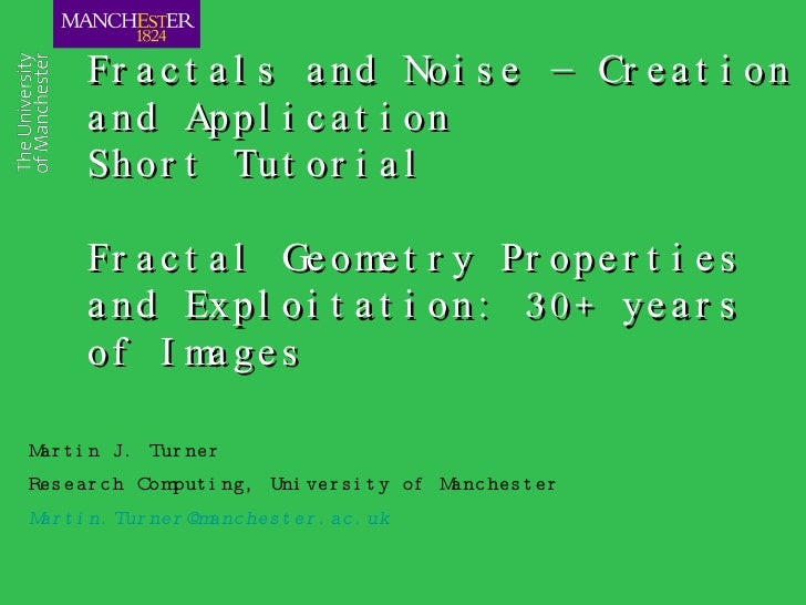 Fractals and Noise – Creation and Application Short Tutorial   Fractal Geometry Properties and Exploitation: 30+ years of ...
