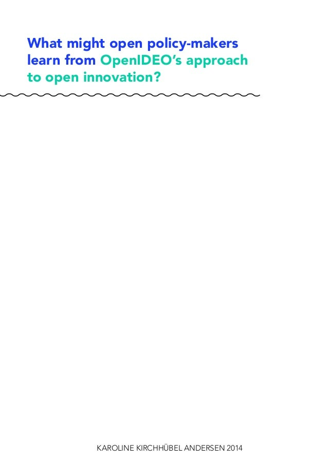 What might open policy-makers learn from OpenIDEO's approach to open innovation? KAROLINE KIRCHHÜBEL ANDERSEN 2014