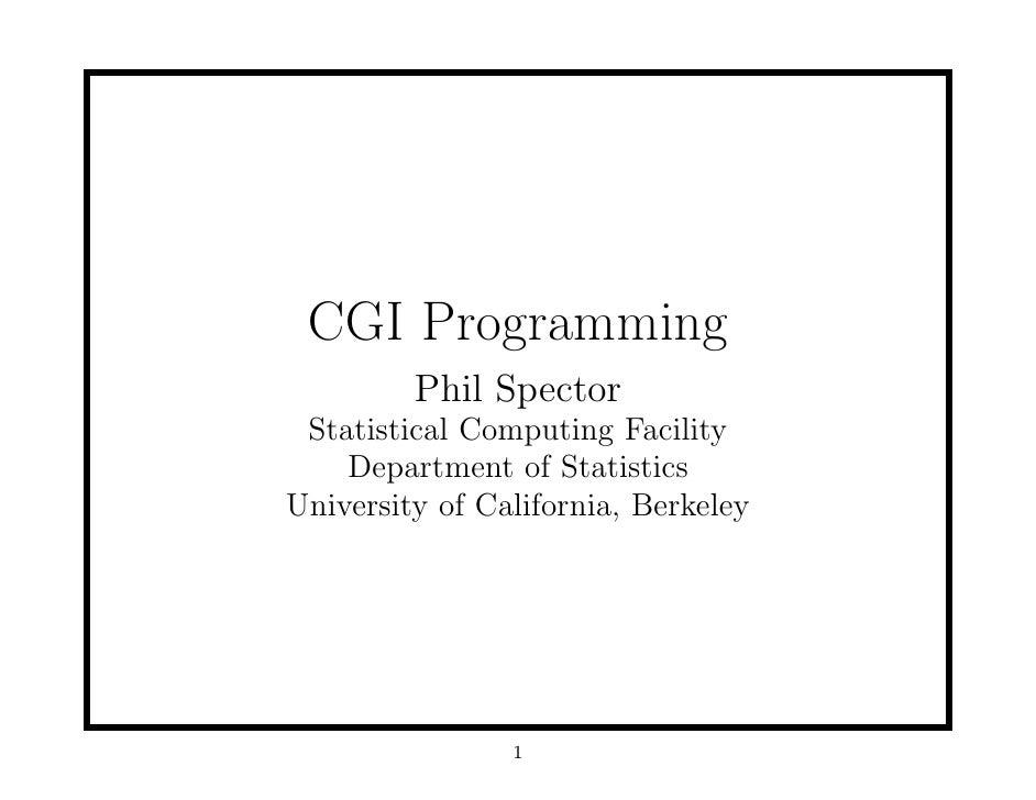 CGI Programming         Phil Spector Statistical Computing Facility    Department of StatisticsUniversity of California, B...