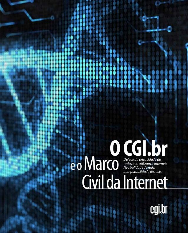 O CGI.br  e o Marco  Defesa da privacidade de  todos que utilizam a Internet;  Neutralidade de rede;  Civil da Internet  I...