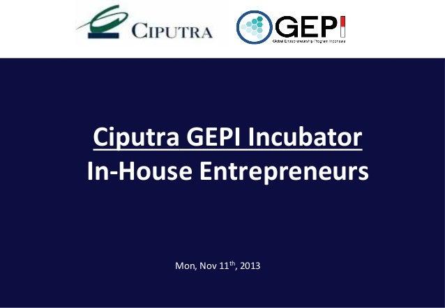 Ciputra  GEPI  Incubator     In-‐House  Entrepreneurs    Mon,  Nov  11th,  2013