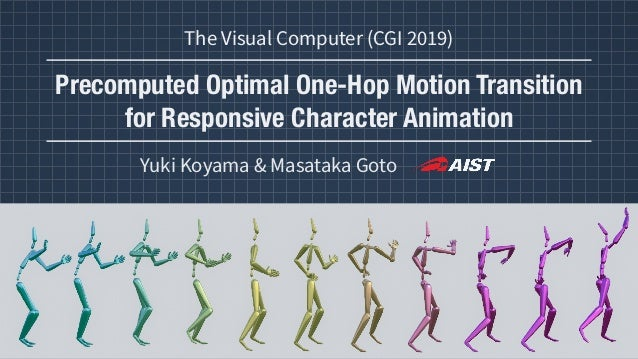 Precomputed Optimal One-Hop Motion Transition for Responsive Character Animation Yuki Koyama & Masataka Goto The Visual Co...