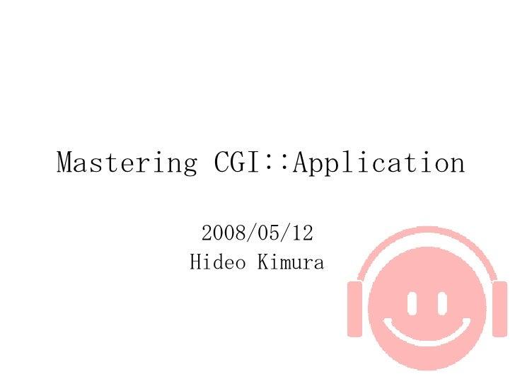 Mastering CGI::Application 2008/05/12 Hideo Kimura