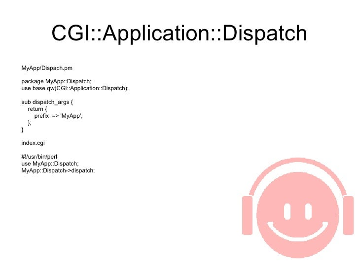 CGI::Application::Dispatch <ul><li>MyApp/Dispach.pm </li></ul><ul><li>package MyApp::Dispatch; </li></ul><ul><li>use base ...