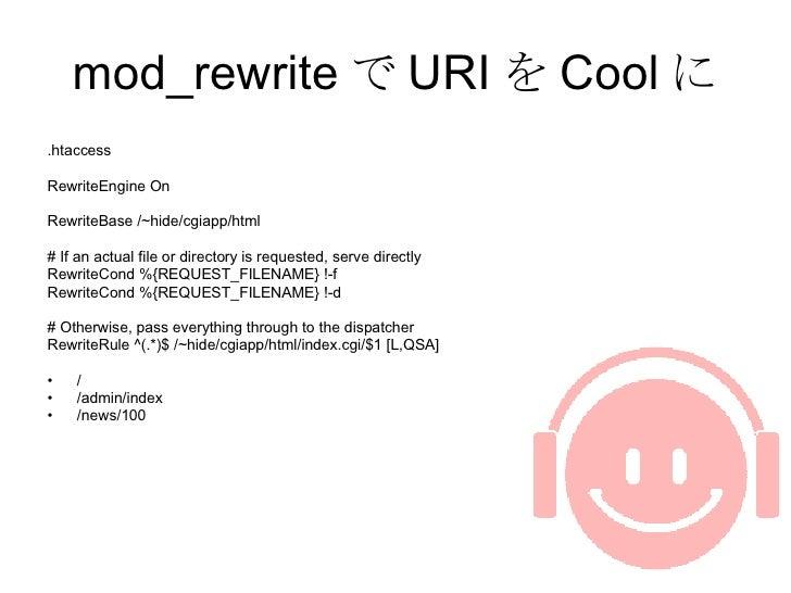 mod_rewrite で URI を Cool に <ul><li>.htaccess </li></ul><ul><li>RewriteEngine On </li></ul><ul><li>RewriteBase /~hide/cgiap...