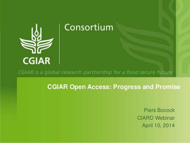 CGIAR Open Access: Progress and Promise Piers Bocock CIARD Webinar April 10, 2014