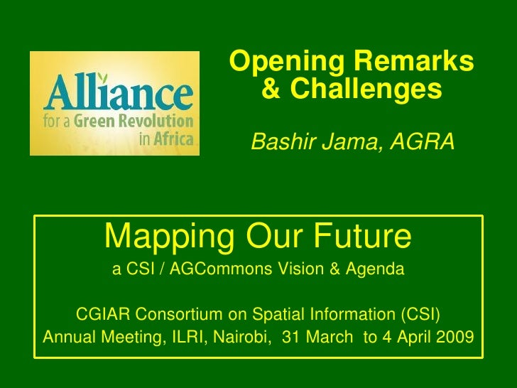 Opening Remarks                          & Challenges                           Bashir Jama, AGRA           Mapping Our Fu...