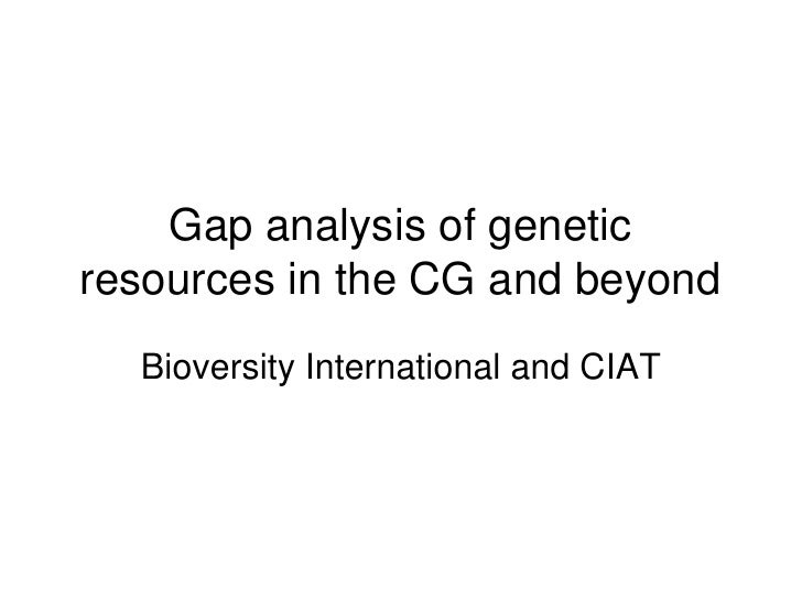 Gap analysis of genetic resources in the CG and beyond   Bioversity International and CIAT
