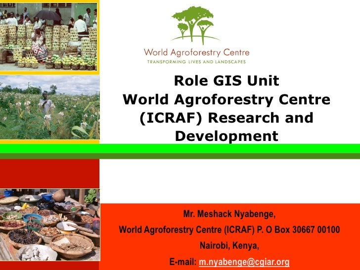 Role GIS Unit World Agroforestry Centre  (ICRAF) Research and       Development                    Mr. Meshack Nyabenge, W...